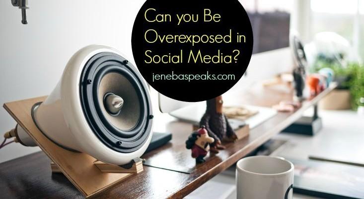 overexposure in social media jenebaspeaks.com