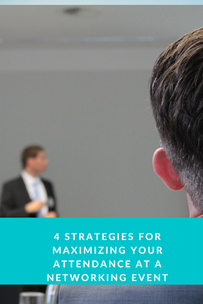 4 Strategies for Maximizing Your Attendance at a Networking Event