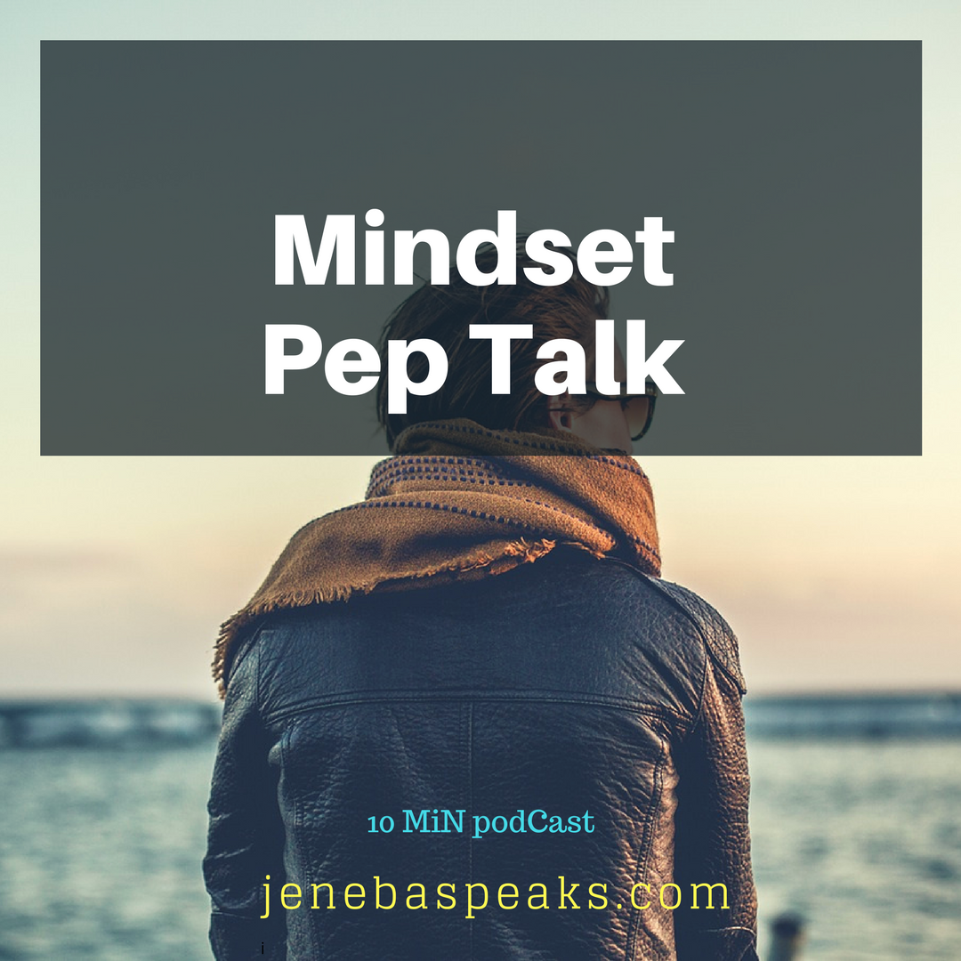 This May be the Mindset Pep Talk You Need Right Now (10 Min Podcast)